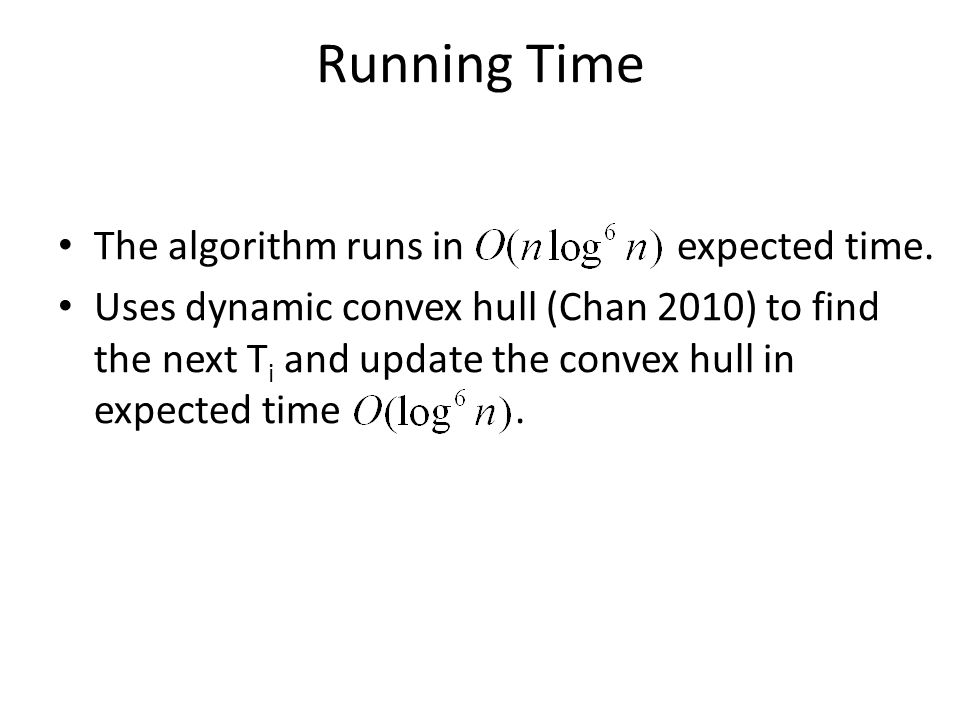 Running Time The algorithm runs in expected time.