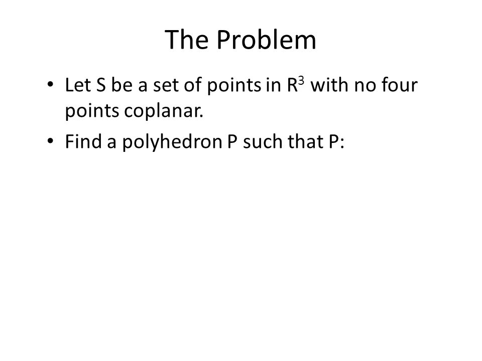 A High-Level Algorithm Start with the convex hull of the points.