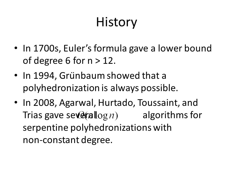 History In 1700s, Euler's formula gave a lower bound of degree 6 for n > 12.