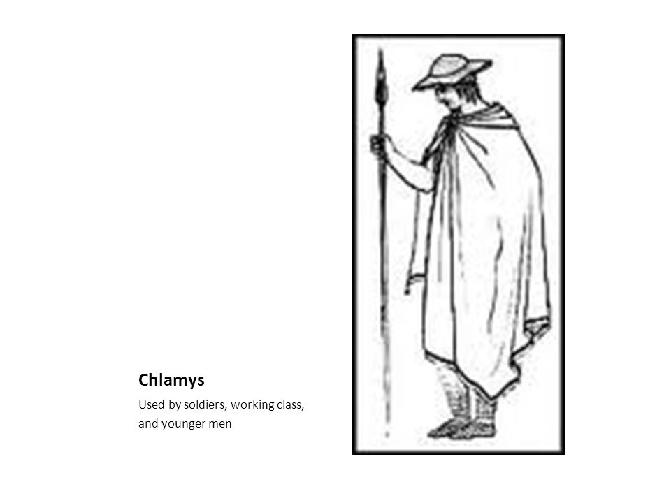 Chlamys Used by soldiers, working class, and younger men