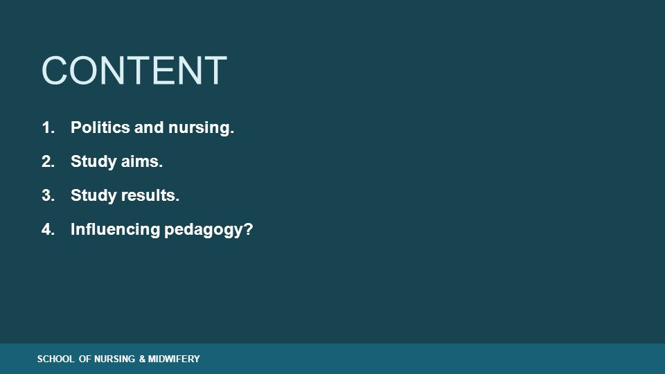 SCHOOL OF NURSING & MIDWIFERY CONTENT 1.Politics and nursing.