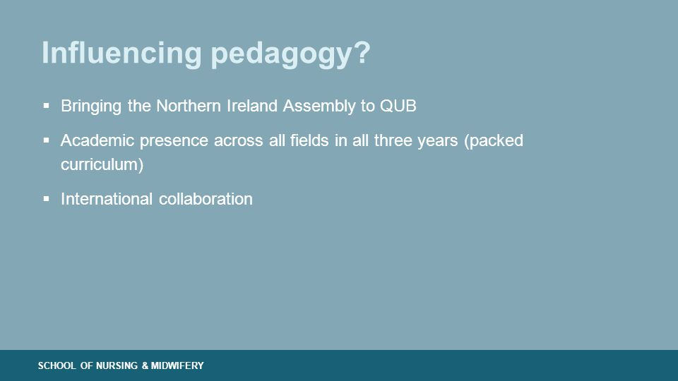 SCHOOL OF NURSING & MIDWIFERY Influencing pedagogy.