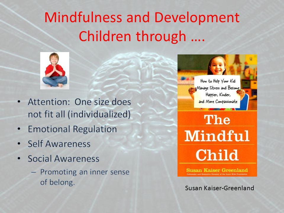 Mindfulness and Development Children through …. Susan Kaiser-Greenland