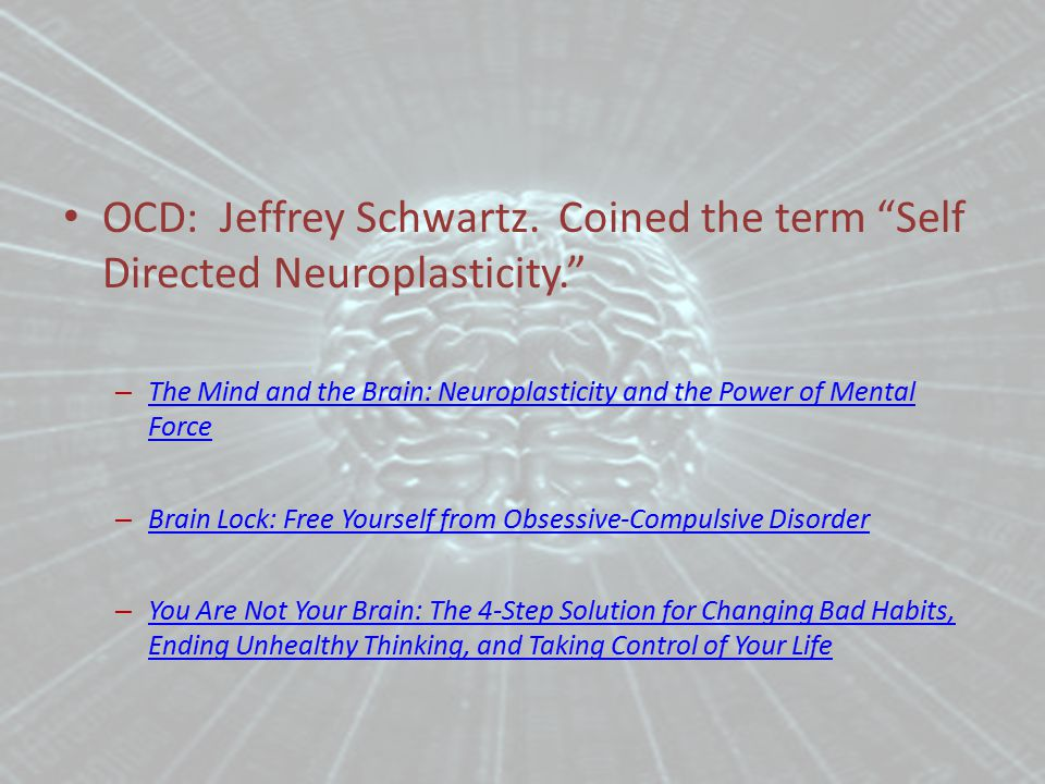 """OCD: Jeffrey Schwartz. Coined the term """"Self Directed Neuroplasticity."""" – The Mind and the Brain: Neuroplasticity and the Power of Mental Force The Mi"""