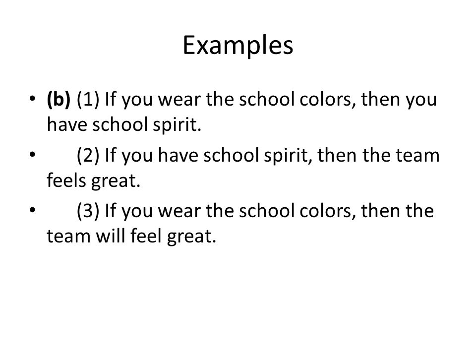 Examples (b) (1) If you wear the school colors, then you have school spirit.