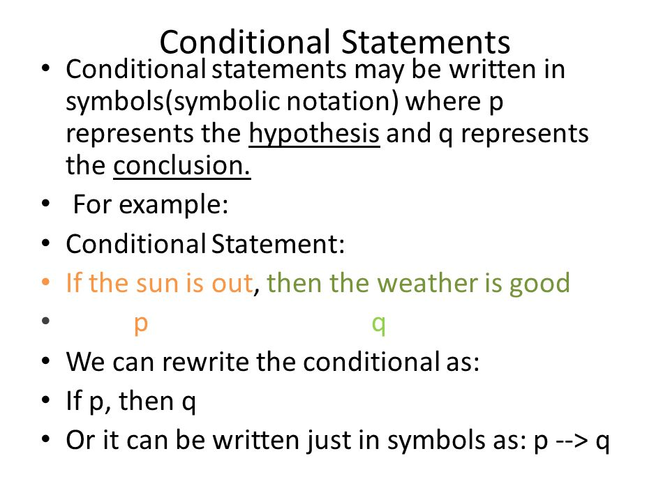 Conditional Statements Conditional statements may be written in symbols(symbolic notation) where p represents the hypothesis and q represents the conclusion.