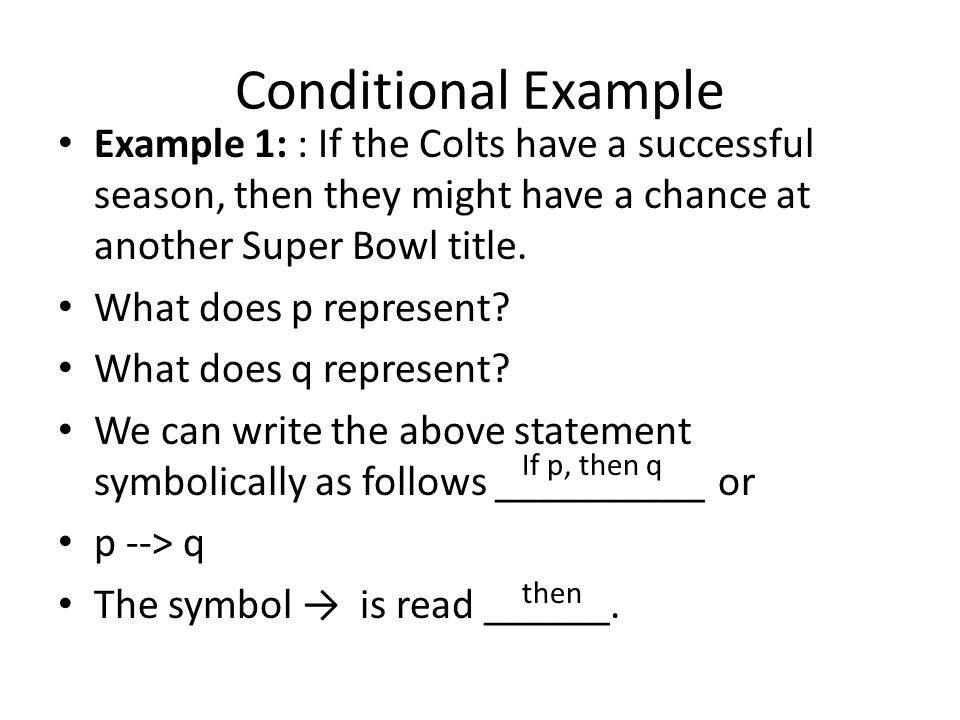 Conditional Example Example 1: : If the Colts have a successful season, then they might have a chance at another Super Bowl title.