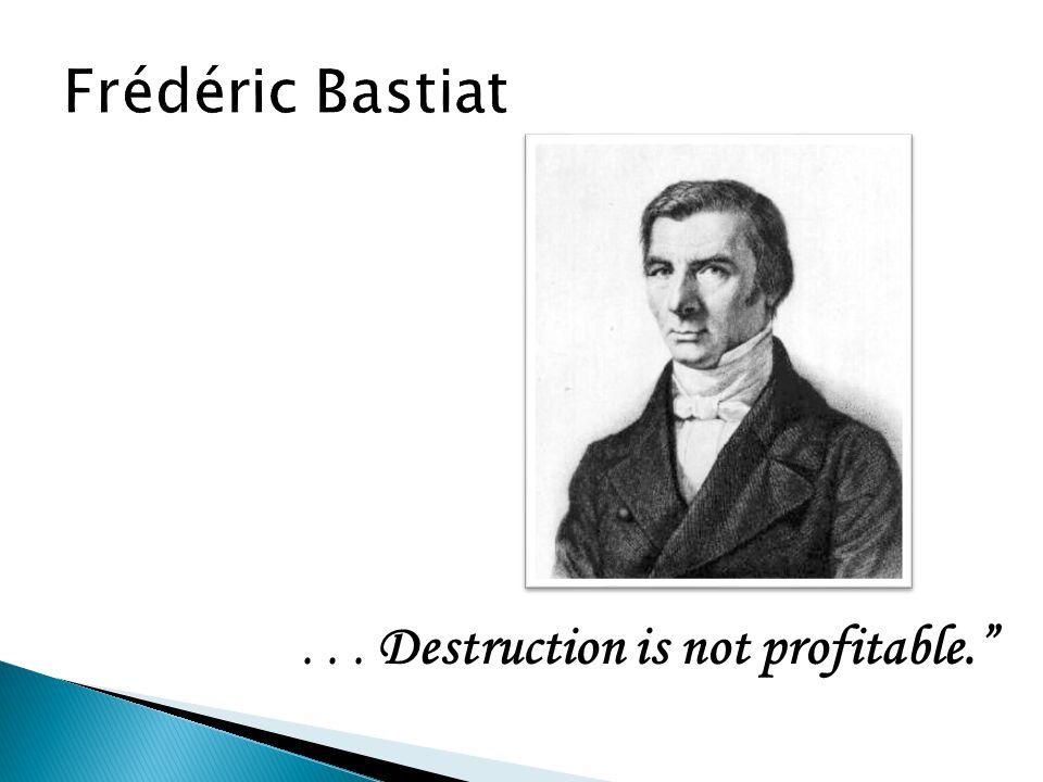 ... Destruction is not profitable.