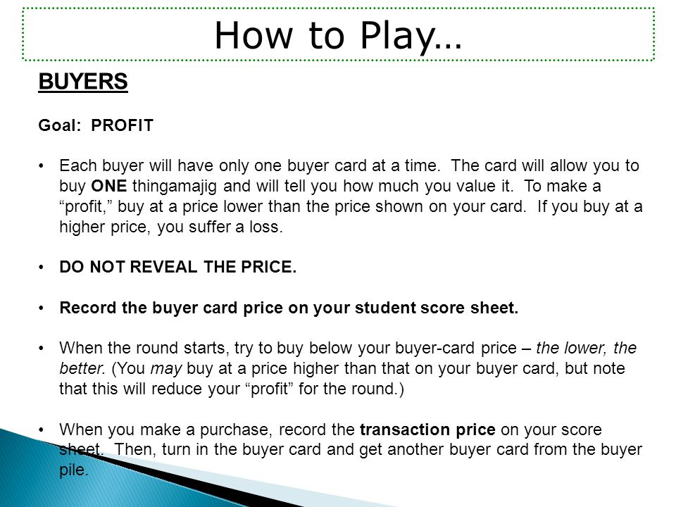 BUYERS Goal: PROFIT Each buyer will have only one buyer card at a time.