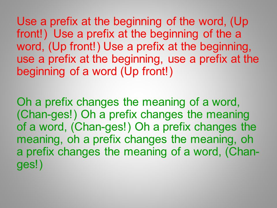 Use a prefix at the beginning of the word, (Up front!) Use a prefix at the beginning of the a word, (Up front!) Use a prefix at the beginning, use a prefix at the beginning, use a prefix at the beginning of a word (Up front!) Oh a prefix changes the meaning of a word, (Chan-ges!) Oh a prefix changes the meaning of a word, (Chan-ges!) Oh a prefix changes the meaning, oh a prefix changes the meaning, oh a prefix changes the meaning of a word, (Chan- ges!)