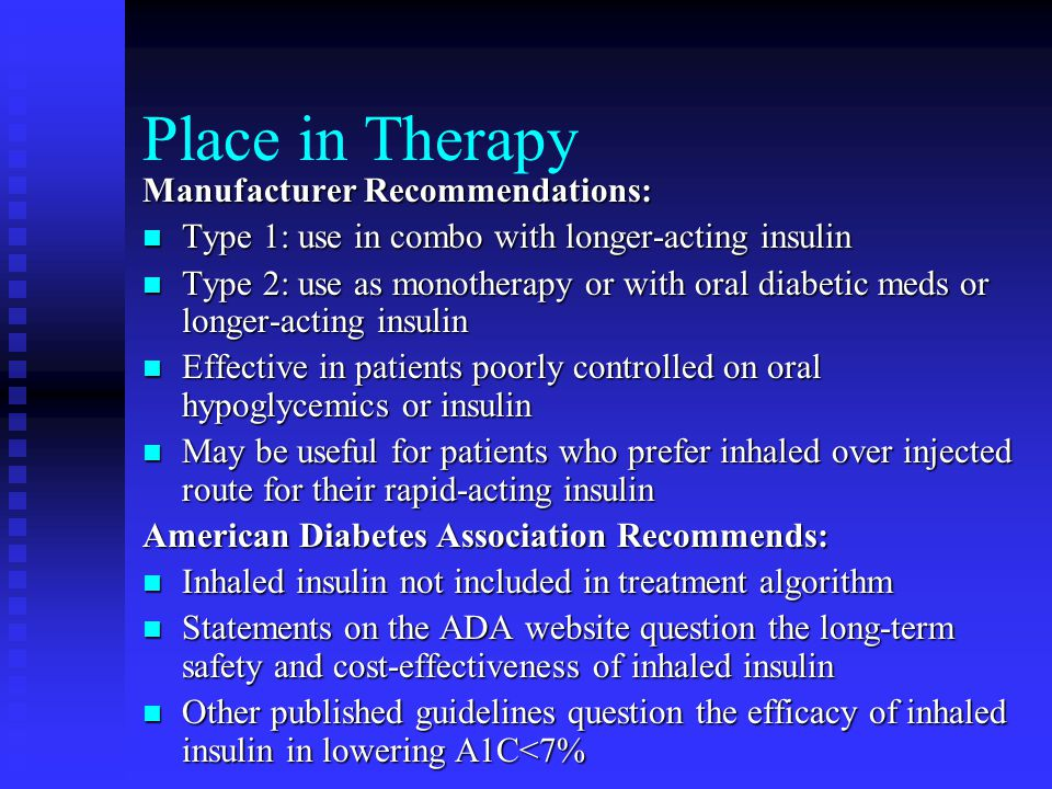 Place in Therapy Manufacturer Recommendations: Type 1: use in combo with longer-acting insulin Type 1: use in combo with longer-acting insulin Type 2: