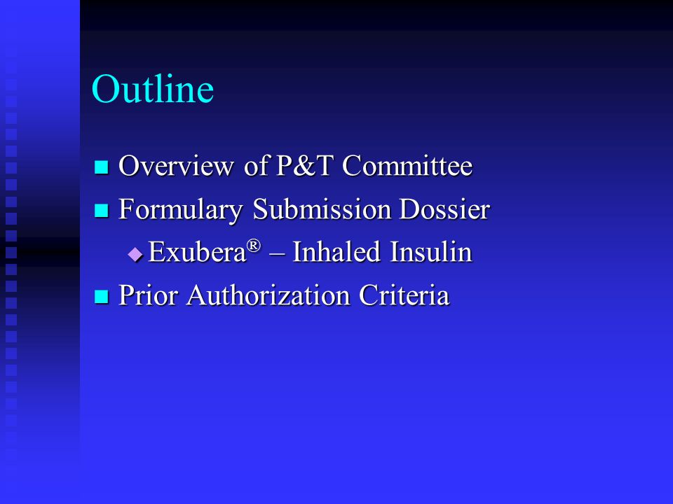 Outline Overview of P&T Committee Overview of P&T Committee Formulary Submission Dossier Formulary Submission Dossier  Exubera ® – Inhaled Insulin Pr