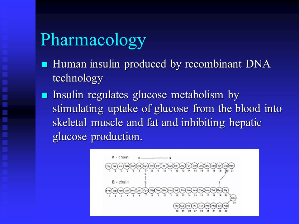 Pharmacology Human insulin produced by recombinant DNA technology Human insulin produced by recombinant DNA technology Insulin regulates glucose metab