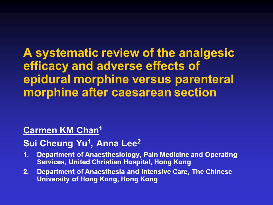 A systematic review of the analgesic efficacy and adverse effects of epidural morphine versus parenteral morphine after caesarean section Carmen KM Ch