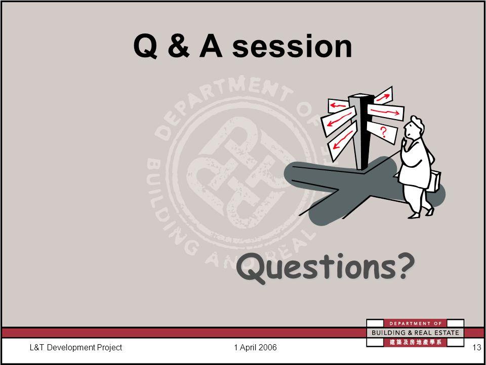 L&T Development Project1 April 200613 Q & A session Questions