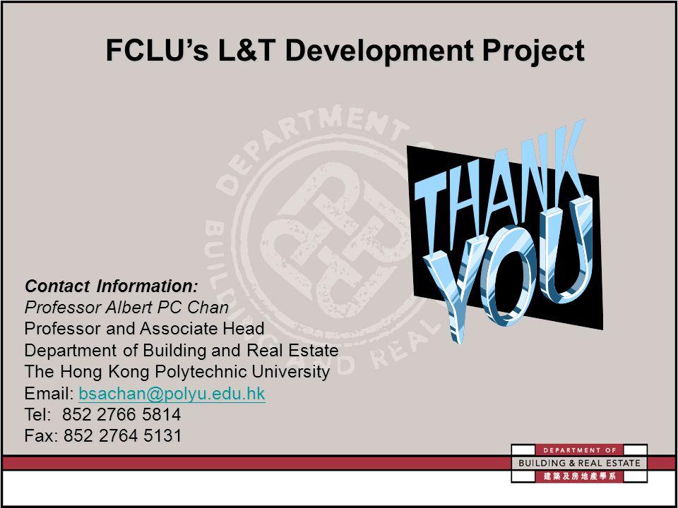 Contact Information: Professor Albert PC Chan Professor and Associate Head Department of Building and Real Estate The Hong Kong Polytechnic University Email: bsachan@polyu.edu.hk bsachan@polyu.edu.hk Tel: 852 2766 5814 Fax: 852 2764 5131 FCLU's L&T Development Project