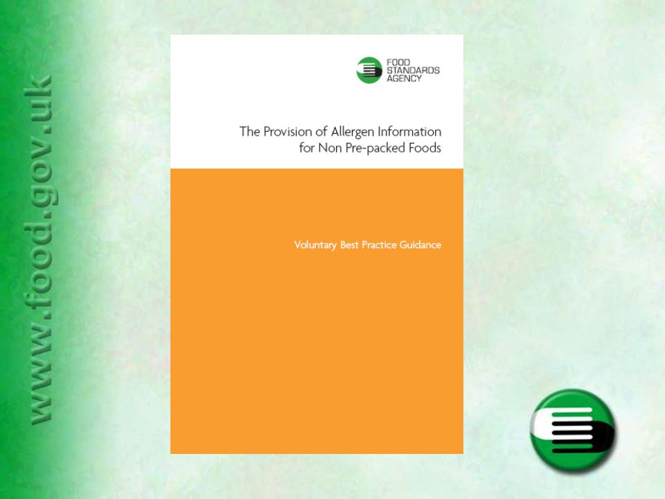 Main Guidance Document Aimed at medium and larger businesses and enforcement officers Full information on providing accurate information on the allergen content of the foods sold non pre-packed Practical advice on how to tackle allergy issues