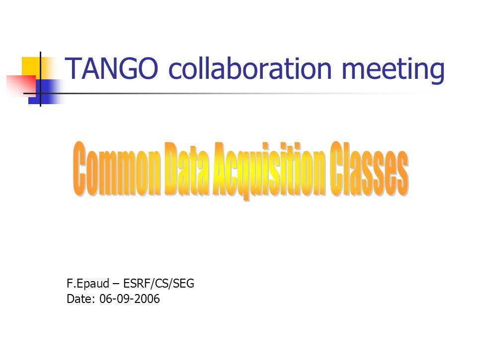 TANGO collaboration meeting F.Epaud – ESRF/CS/SEG Date: 06-09-2006