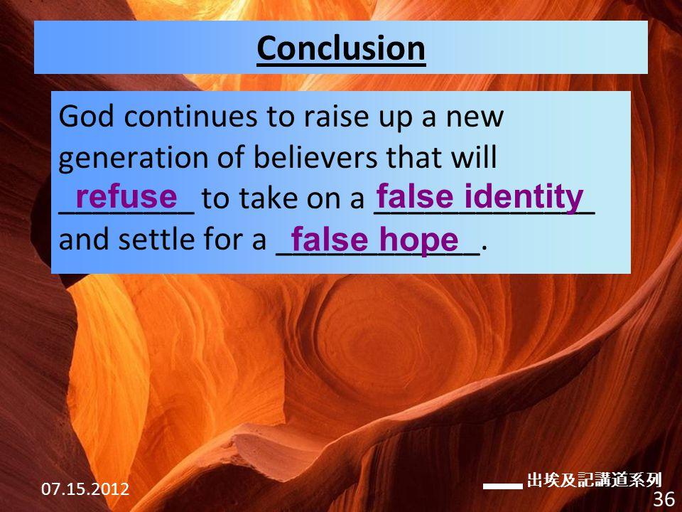 出埃及記講道系列 07.15.2012 36 Conclusion God continues to raise up a new generation of believers that will ________ to take on a _____________ and settle for a ____________.