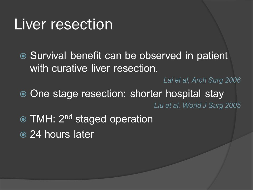 Liver resection  Survival benefit can be observed in patient with curative liver resection.