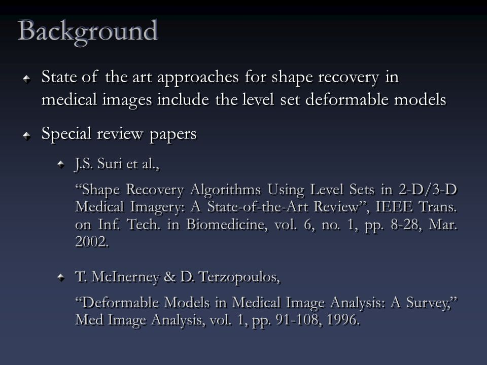 State of the art approaches for shape recovery in medical images include the level set deformable models Special review papers J.S.