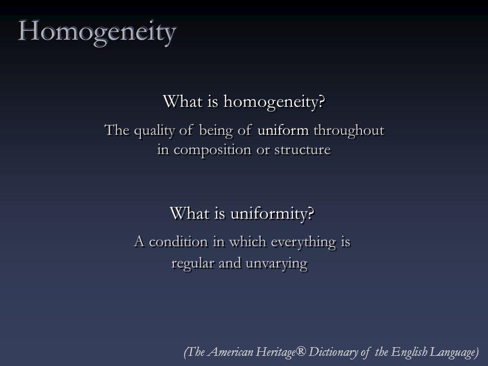 Homogeneity What is uniformity.