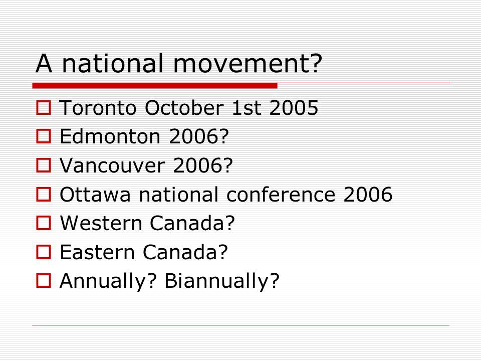 A national movement.  Toronto October 1st 2005  Edmonton 2006.