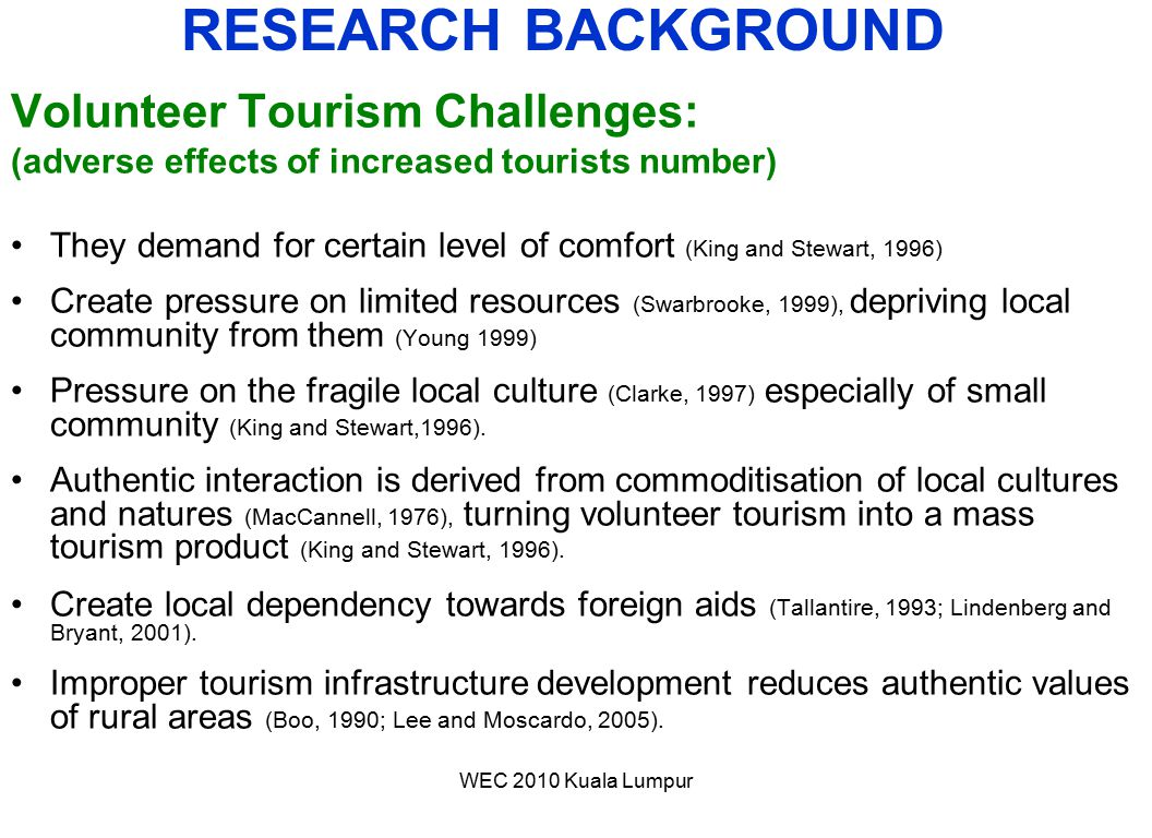 WEC 2010 Kuala Lumpur Volunteer Tourism Challenges: (adverse effects of increased tourists number) They demand for certain level of comfort (King and