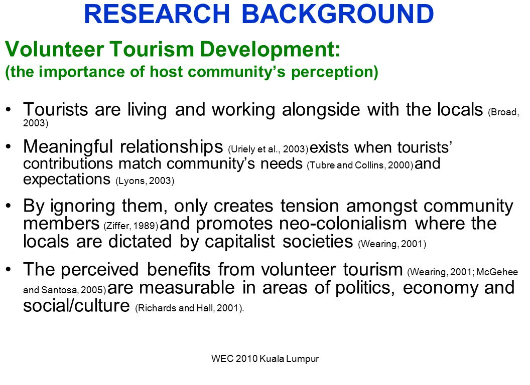 WEC 2010 Kuala Lumpur Volunteer Tourism Development: (the importance of host community's perception) Tourists are living and working alongside with th