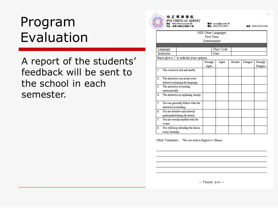 Program Evaluation A report of the students' feedback will be sent to the school in each semester.