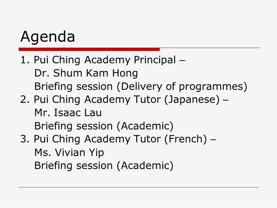 Agenda 1. Pui Ching Academy Principal – Dr.