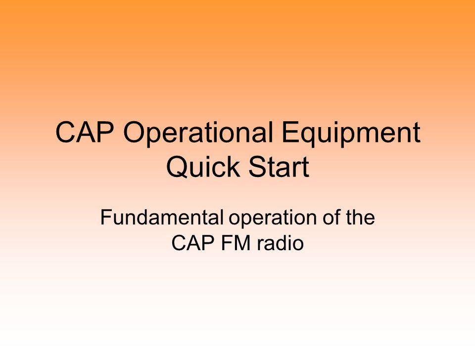 CAP Operational Equipment Quick Start Fundamental operation of the CAP FM radio