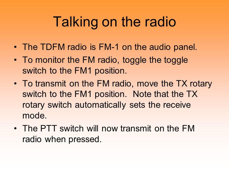 Talking on the radio The TDFM radio is FM-1 on the audio panel.