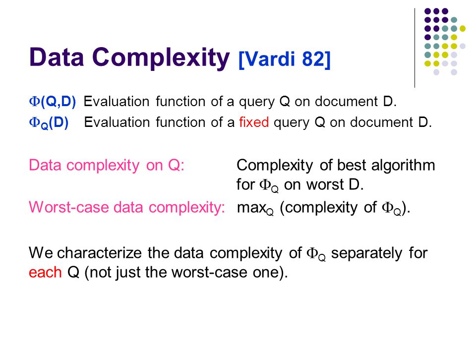 Data Complexity [Vardi 82]  (Q,D) Evaluation function of a query Q on document D.