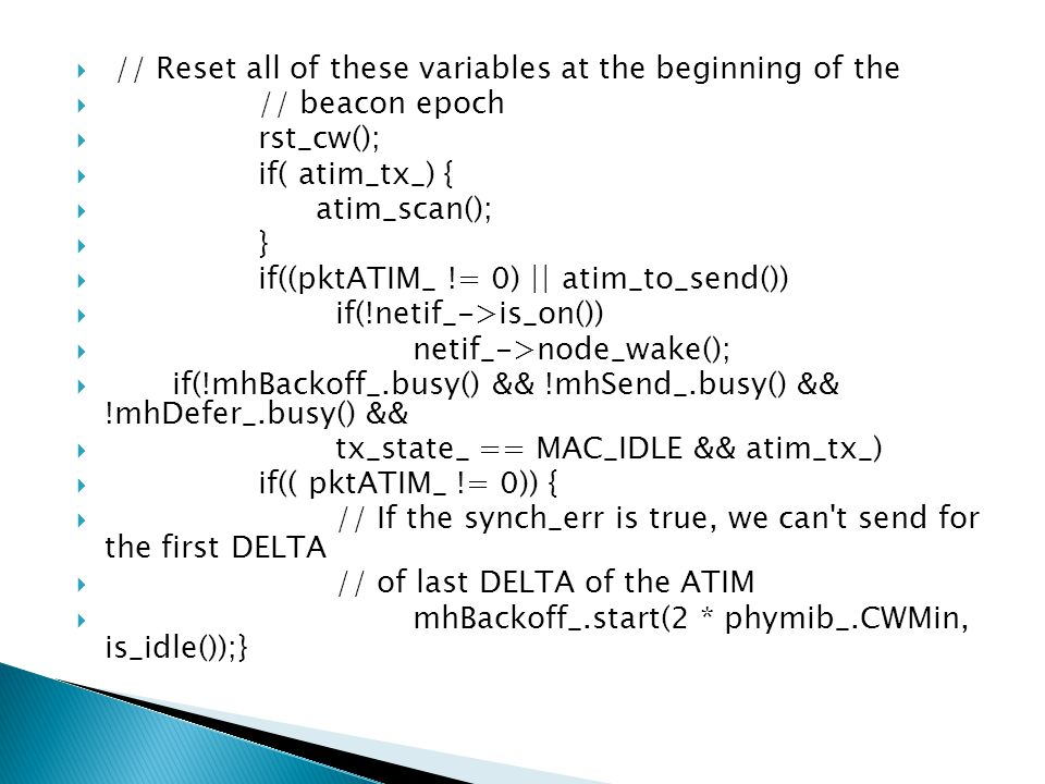  // Reset all of these variables at the beginning of the  // beacon epoch  rst_cw();  if( atim_tx_) {  atim_scan();  }  if((pktATIM_ != 0) || a