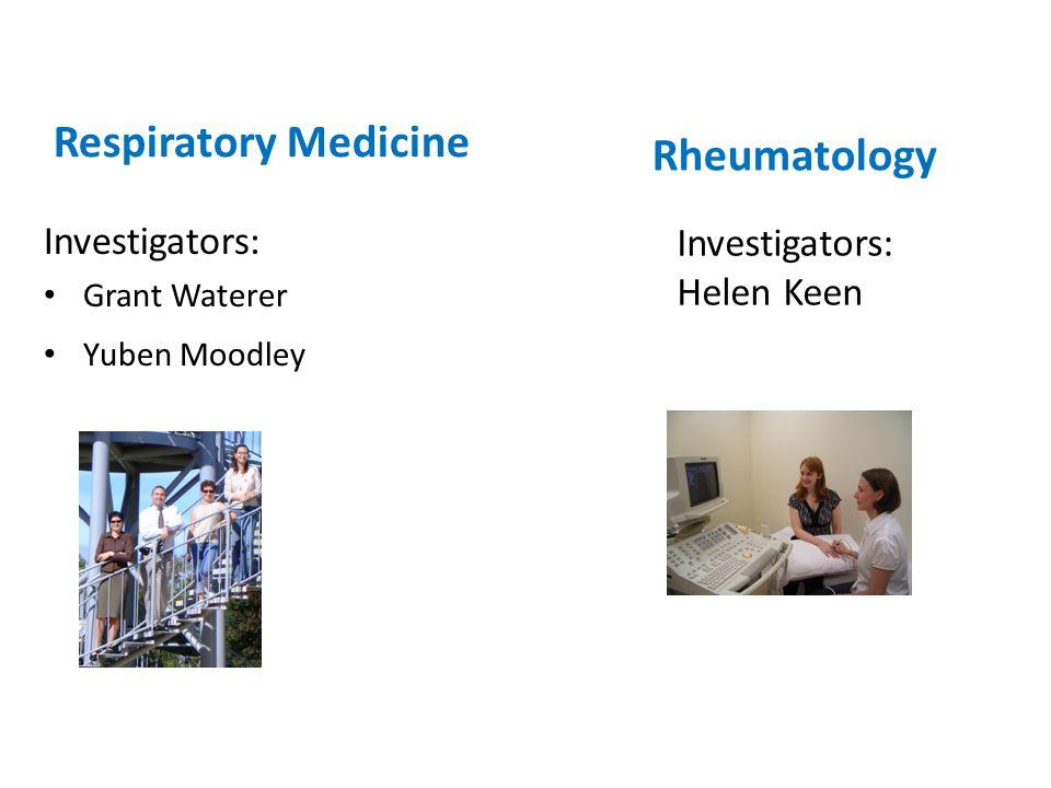 Respiratory Medicine Investigators: Grant Waterer Yuben Moodley Rheumatology Investigators: Helen Keen