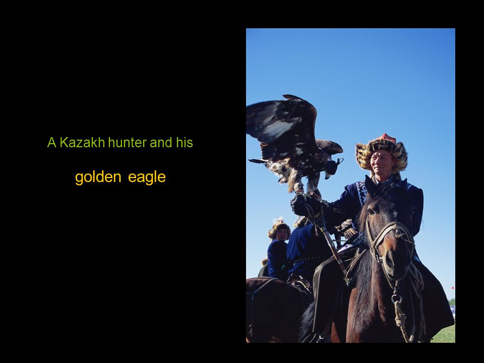 Kazakhs live in the north Many of them still lead a nomadic life