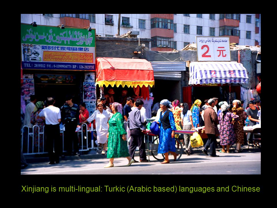 Xinjiang is multi-lingual: Turkic (Arabic based) languages and Chinese