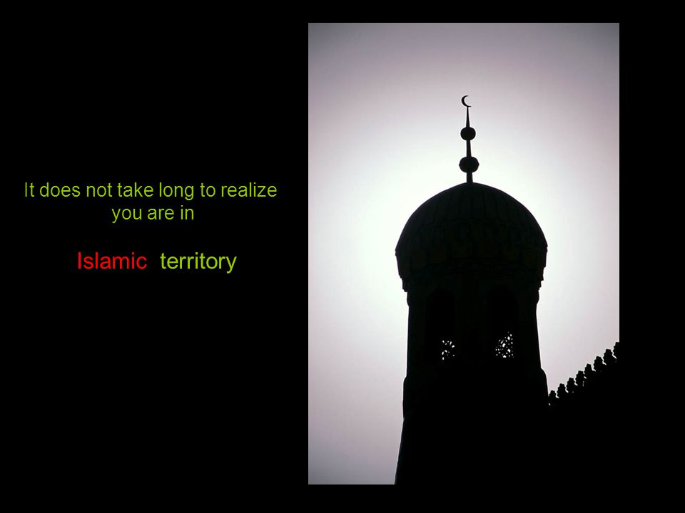 It does not take long to realize you are in Islamic territory
