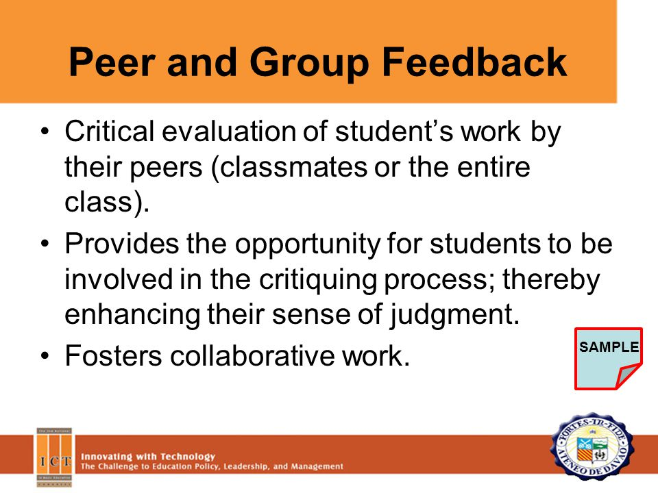 Peer and Group Feedback Critical evaluation of student's work by their peers (classmates or the entire class).