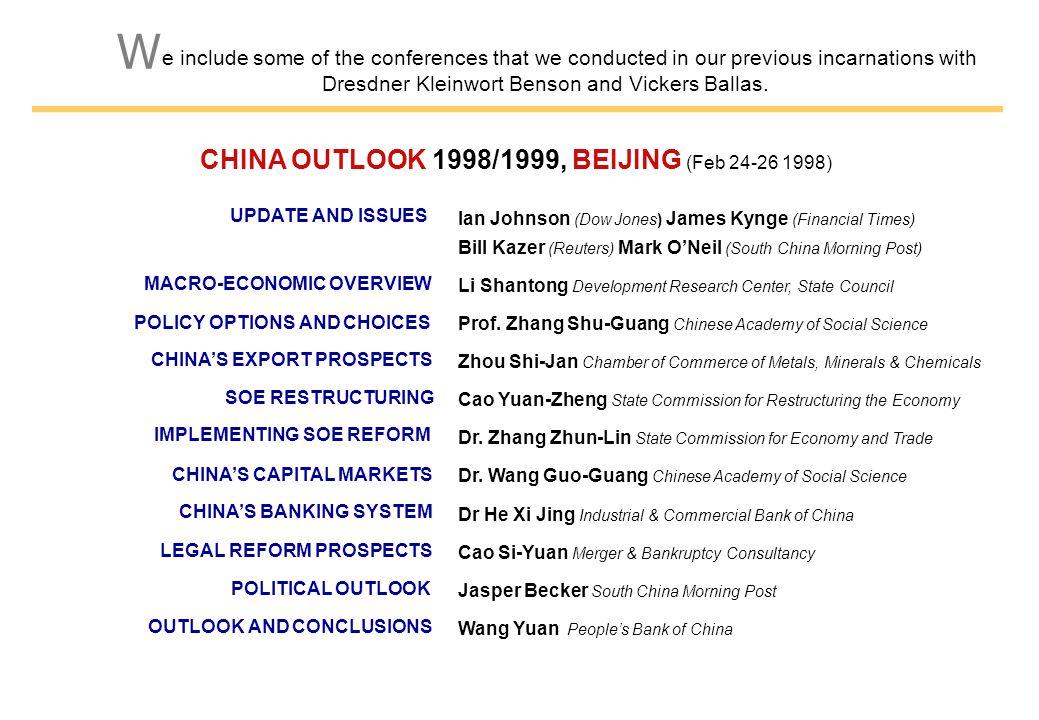 CHINA OUTLOOK 1998/1999, BEIJING (Feb 24-26 1998) Ian Johnson (Dow Jones) James Kynge (Financial Times) Bill Kazer (Reuters) Mark O'Neil (South China Morning Post) Li Shantong Development Research Center, State Council Prof.