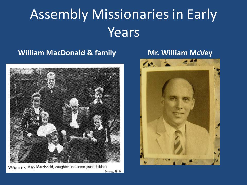 Assembly Missionaries in Early Years William MacDonald & familyMr. William McVey