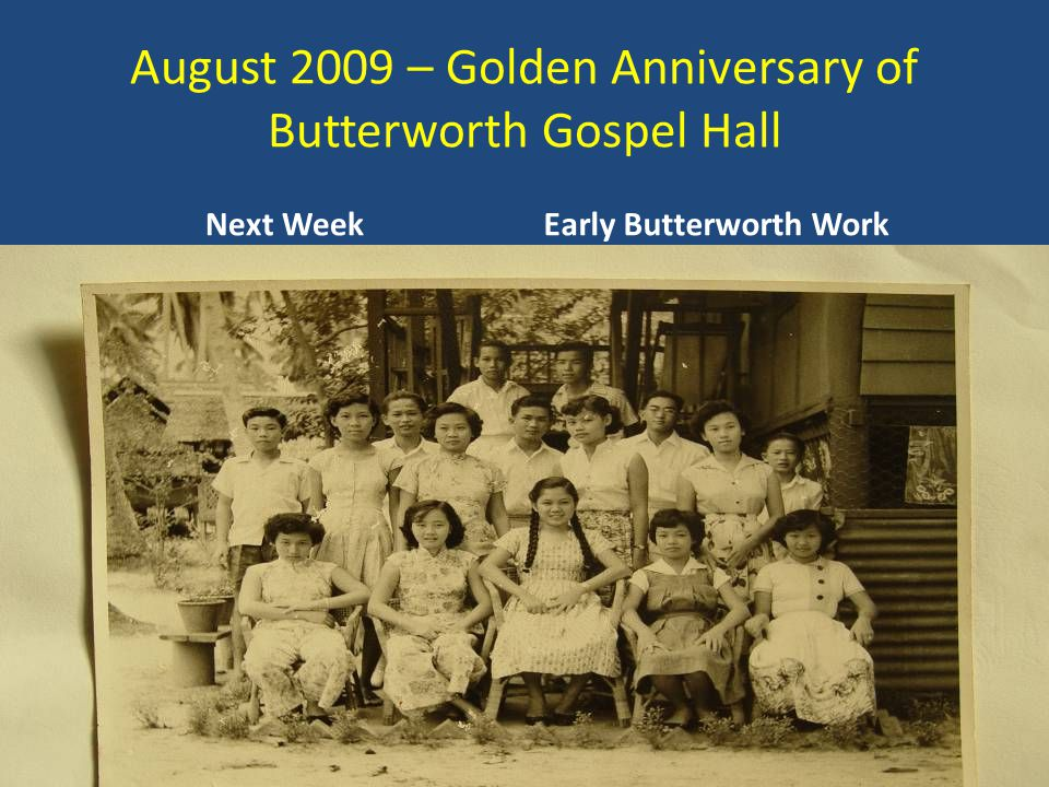 August 2009 – Golden Anniversary of Butterworth Gospel Hall Next WeekEarly Butterworth Work