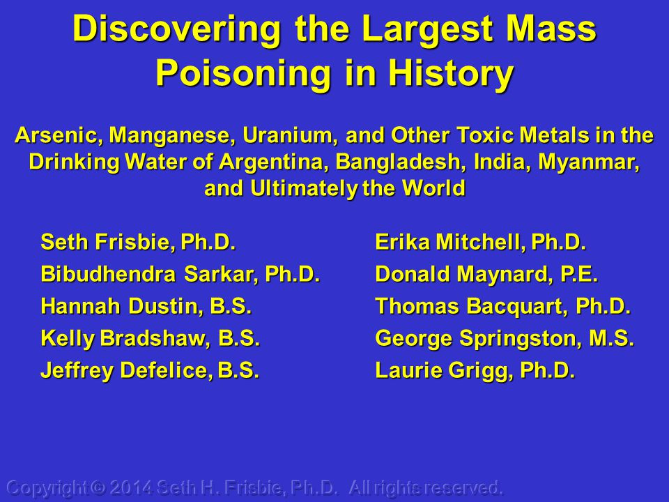 Discovering the Largest Mass Poisoning in History Arsenic, Manganese, Uranium, and Other Toxic Metals in the Drinking Water of Argentina, Bangladesh,