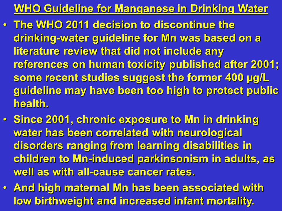 The WHO 2011 decision to discontinue the drinking-water guideline for Mn was based on a literature review that did not include any references on human