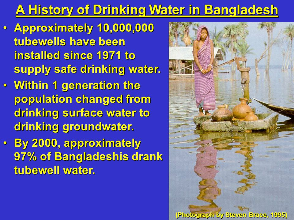 Approximately 10,000,000 tubewells have been installed since 1971 to supply safe drinking water.Approximately 10,000,000 tubewells have been installed
