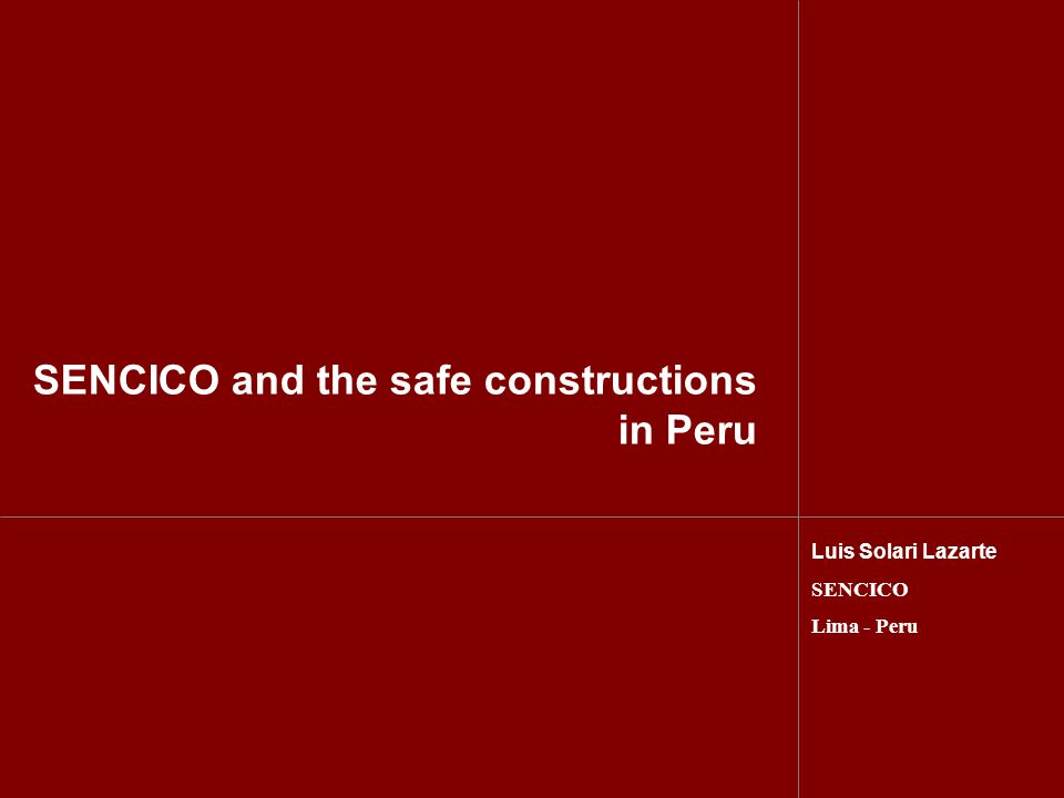 SENCICO and the safe constructions in Peru Luis Solari Lazarte SENCICO Lima - Peru