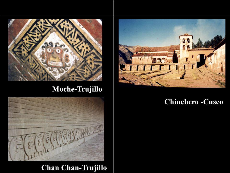 Chinchero -Cusco Moche-Trujillo Chan Chan-Trujillo