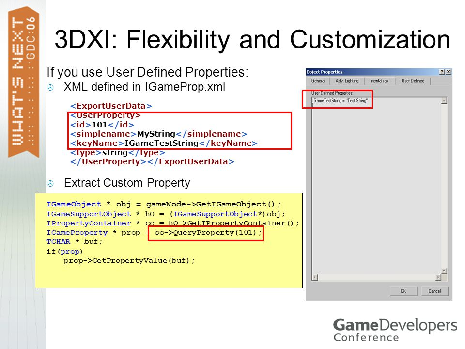3DXI: Flexibility and Customization If you use User Defined Properties:  XML defined in IGameProp.xml 101 MyString IGameTestString string  Extract C