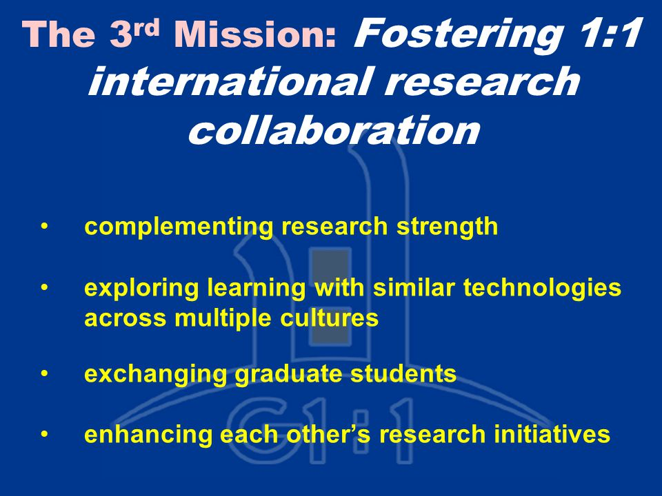 The 3 rd Mission: Fostering 1:1 international research collaboration complementing research strength exploring learning with similar technologies across multiple cultures exchanging graduate students enhancing each other's research initiatives